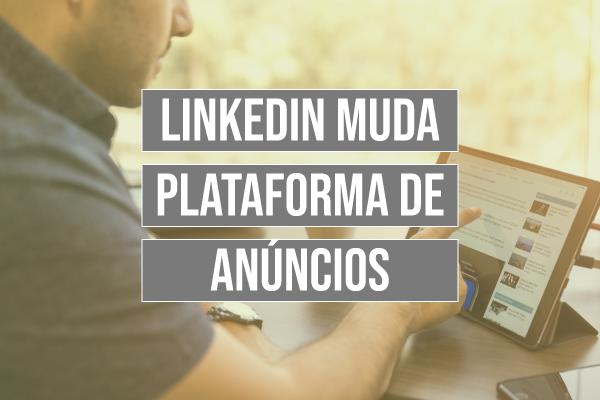 LinkedIn lança beta de novo gerenciador de anúncios